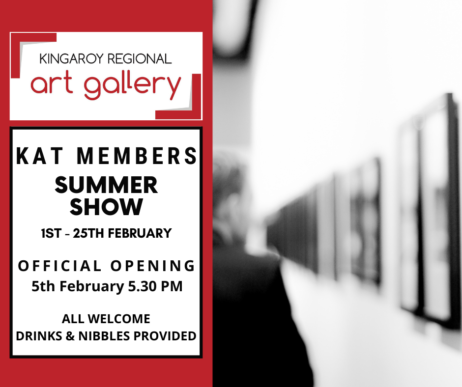 KAT Summer Show 2021 Official Opening on the 5th February 5.30pm at the Kingaroy Regional Art Gallery