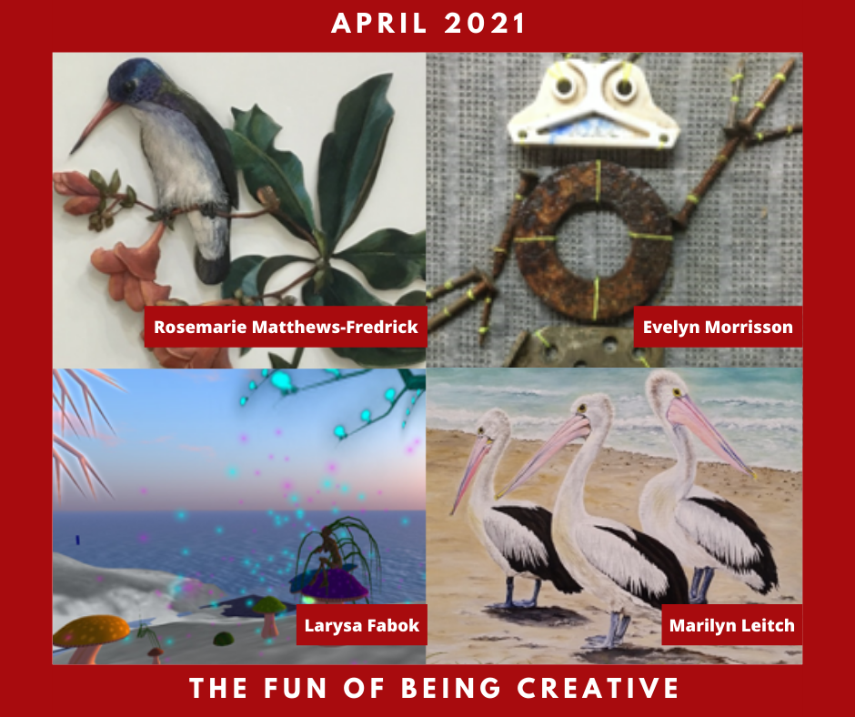 April 2021 Exhibit. The Fun of Being Creative